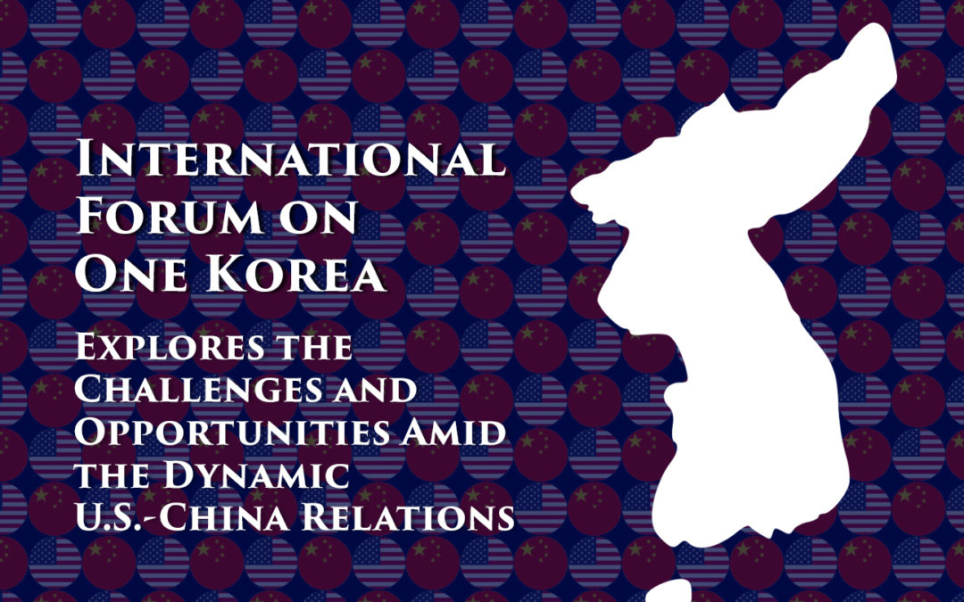International Forum on One Korea Explores the Challenges and Opportunities Amid the Dynamic U.S.-China Relations